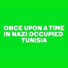 Book Once Upon a Time in Nazi Occupied Tunisia tickets